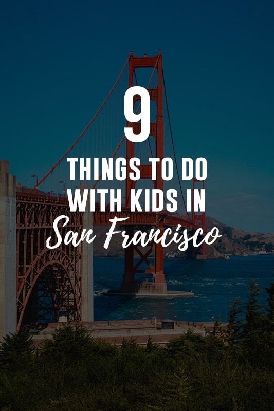 9 Things To Do With Kids In San Francisco - That they will actually LOVE!
